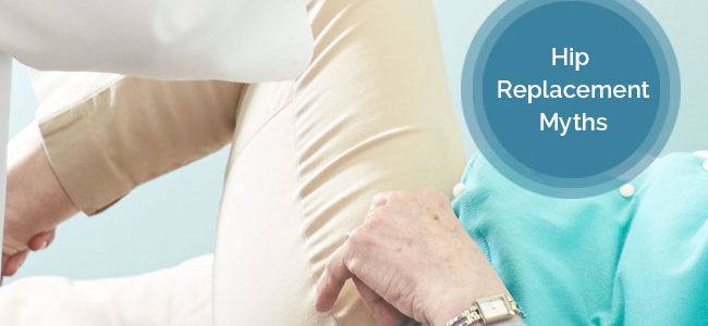 Hip Replacement: Don't Let The Myths Deviate You